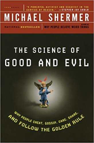 The Science of Good and Evil: Why People Cheat, Gossip, Care, Share, and Follow the Golden Rule (Holt Paperback)
